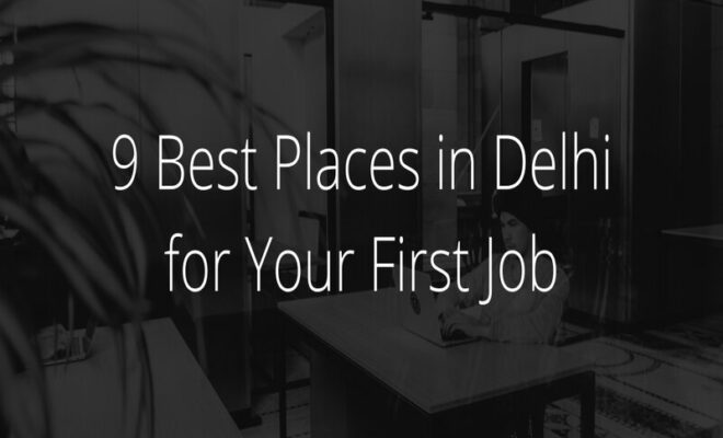 Places in Delhi for Your First Job
