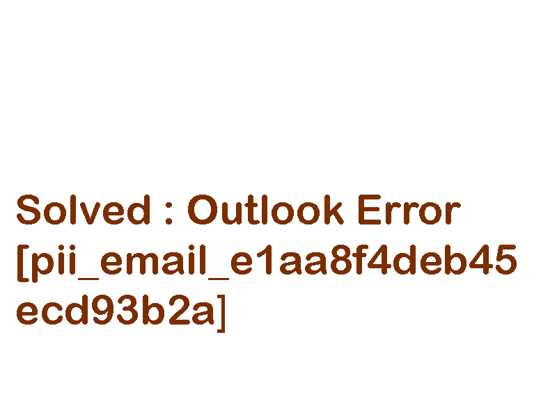 Solved : Outlook Error [pii_email_e1aa8f4deb45ecd93b2a]