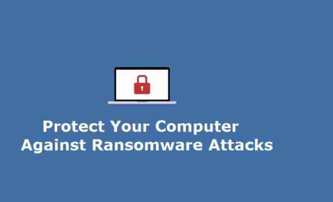 Protect Your Computer Against Ransomware Attacks